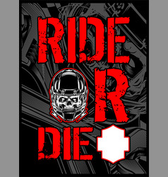 ride or die text with skull helmet vector image