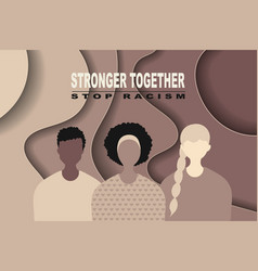 stop racism and stronger together paper cut blm vector image