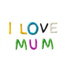 Handmade modeling clay words i love mum vector