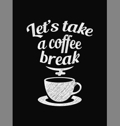 quote coffee poster lets take a coffee break vector image vector image
