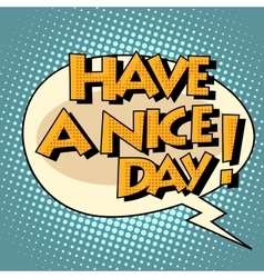 Have a nice day comic bubble retro text vector