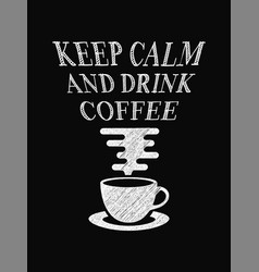 quote coffee poster keep calm and drink coffee vector image