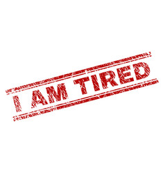 Grunge textured i am tired stamp seal vector
