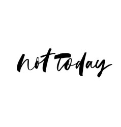 not today ink pen lettering vector image