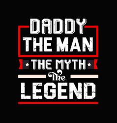 Daddy man myth legend - father t shirt vector