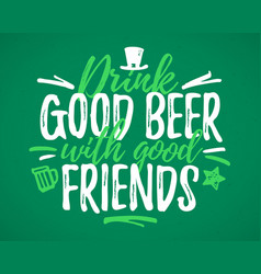 drink good beer with good friends funny lettering vector image