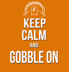 Keep calm and gobble on poster vector