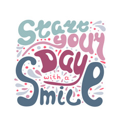 lettering start your day with a smile vector image