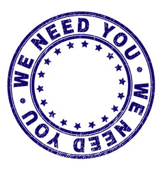 Scratched textured we need you round stamp seal vector