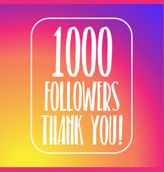 1000 followers thank you 1 thousand followers vector image