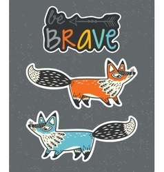 Be brave sticker set foxes in cartoon style vector
