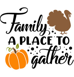 family a place to gather quote thanksgiving day vector image