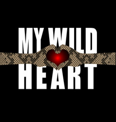 My wild heart t-shirt fashion print with snakeskin vector