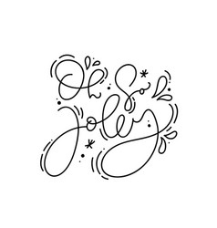 Oh so jolly calligraphic hand written monoline vector