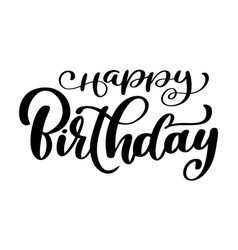 happy birthday calligraphy black text hand drawn vector image