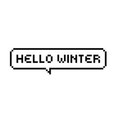 hello winter pixel style bubble speech vector image