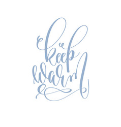 keep warm - handwritten lettering text vector image