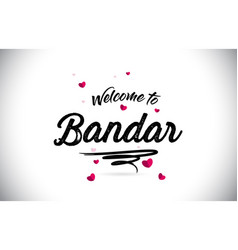 Bandar welcome to word text with handwritten font vector