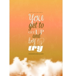 You get to get up typography vector image vector image