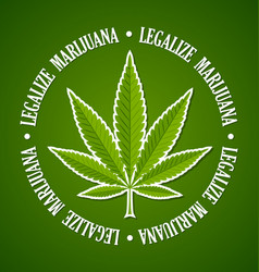 Legalize marijuana hemp leaf on green background vector