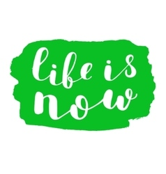 Life is now Brush lettering vector image