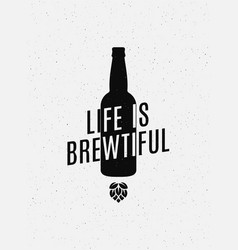 beer concept logo life is brewtiful sign on white vector image
