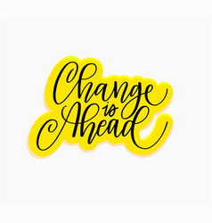 change is ahead inspiration lettering quote design vector image