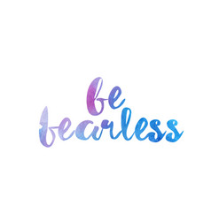 Be fearless watercolor hand written text positive vector