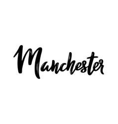manchester - hand drawn lettering name vector image