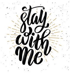 stay with me hand drawn motivation lettering quote vector image