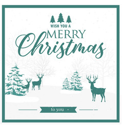 Wish you a merry christmas reindeer pine white bac vector