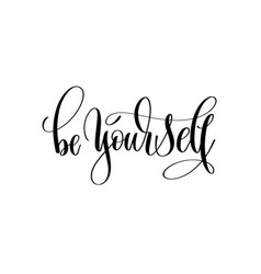 be yourself - black hand lettering inscription vector image