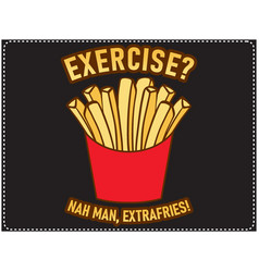 exercise nah man extrafries saying t shirt design vector image