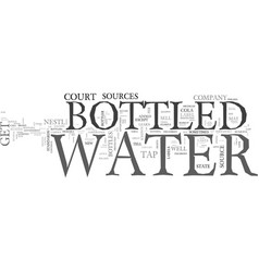 Where do they get bottled water text word cloud vector