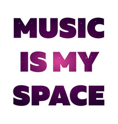 text print for t shirt music is my space vector image