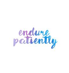 Endure patiently watercolor hand written text vector