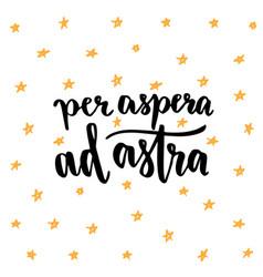 Per aspera ad astra - latin handwritten phrase vector