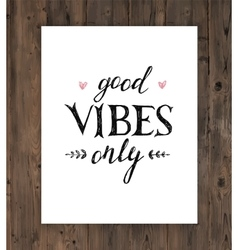 Hand drawn lettering good vibes only vector image