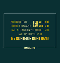 Iblical phrase from isaiah so do not fear for i vector
