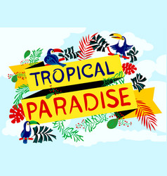 Lettering tropical paradise with toucan and plants vector