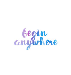 Begin anywhere watercolor hand written text vector