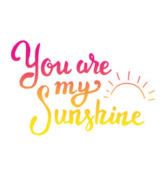you are my sunshine hand drawn lettering isolated vector image