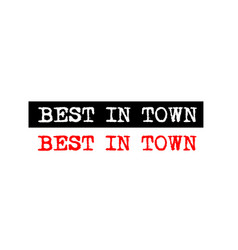 Best in town rubber stamp badge with typewriter vector