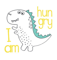 i am hungry cute hand drawn dinosaur vector image