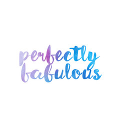 Perfectly fabulous watercolor hand written text vector