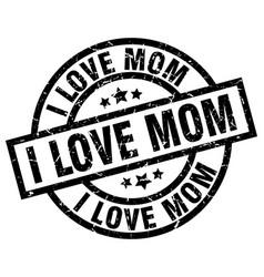 I love mom round grunge black stamp vector