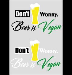 Vegan beer funny phrase dont worry vector