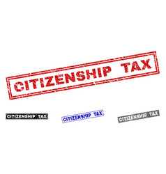Grunge citizenship tax scratched rectangle stamp vector