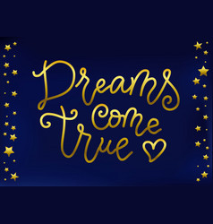 Modern calligraphy lettering of dreams come true vector