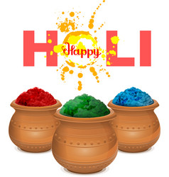Happy holi Holi paint pot Ceramic pot with paint vector image vector image
